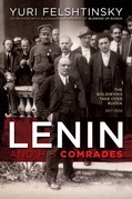 Lenin and His Comrades: The Bolsheviks Take Over Russia 1917-1924