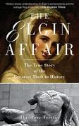 The Elgin Affair: The True Story of the Greatest Theft in History