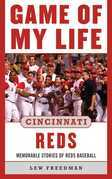Game of My Life Cincinnati Reds: Memorable Stories of Reds Baseball