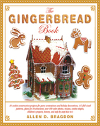 The Gingerbread Book: 54 Cookie-Construction Projects for Party Centerpieces and Holiday Decorations, 117 Full-Sized Patterns, Plans for 18 Structures