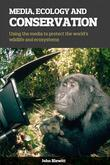 Media, Ecology and Conservation: Using the Media to Protect the World's Wildlife and Ecosystems