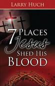 The 7 Places Jesus Shed His Blood