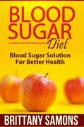 Blood Sugar Diet: Blood Sugar Solution For Better Health