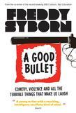 A Good Bullet: Comedy, Violence and All the Terrible Things That Make Us Laugh