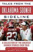 Tales from the Oklahoma Sooner Sideline: A Collection of the Greatest Sooner Stories Ever Told