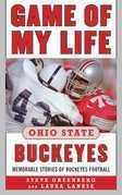 Game of My Life Ohio State Buckeyes: Memorable Stories of Buckeye Football