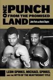 One Punch from the Promised Land: Leon Spinks, Michael Spinks, and the Myth of the Heavyweight Title