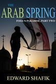 The Arab Spring: Fool's Paradise Part Two