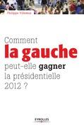 Comment la gauche peut-elle gagner la présidentielle 2012 ?
