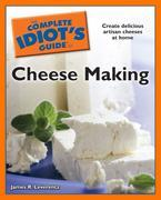 The Complete Idiot's Guide to Cheese Making