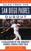 Bob Chandler's Tales from the San Diego Padres Dugout: A Collection of the Greatest Padres Stories Ever Told