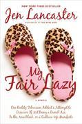 My Fair Lazy: One Reality Television Addict's Attempt to Discover If Not Being A Dumb Ass Is the New Black; Or, A Culture-Up Manifesto