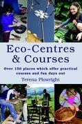 Eco-Centres & Courses: Over 150 Places Which Offer Practical Courses and Fun Days Out