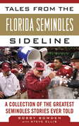 Tales from the Florida State Seminoles Sideline: A Collection of the Greatest Seminoles Stories Ever Told