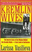 Kremlin Wives: The Secret Lives of the Women Behind the Kremlin Walls--From Lenin to Gorbachev