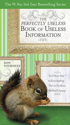 The Perfectly Useless Book of Useless Information: You'll Never Need to Know Anything That's in This Book...But Read It Anyway