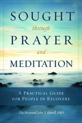 Sought through Prayer and Meditation: A Practical Guide for People in Recovery