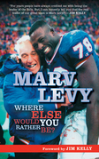 Marv Levy: Where Else Would You Rather Be?