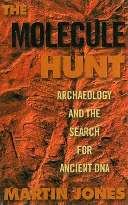 The Molecule Hunt: Archaeology and the Search for Ancient DNA