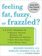 Feeling Fat, Fuzzy, or Frazzled?: A 3-Step Program to: Restore Thyroid, Adrenal, and Reproductive Balance, Beat Hormone Havoc, and Feel Better Fast!