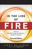 In the Line of Fire: How to Handle Tough Questions -- When It Counts, 2/E