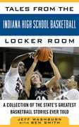 Tales from Indiana High School Basketball: A Collection of the Greatest Indiana High School Basketball Stories Ever Told
