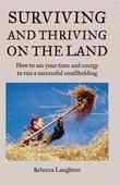 Surviving and Thriving on the Land: How to Use Your Spare Time and Energy to Run a Successful Smallholding
