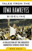 Tales from the Iowa Hawkeyes Sideline: A Collection of the Greatest Hawkeyes Stories Ever Told