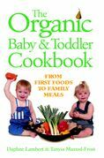 The Organic Baby & Toddler Cookbook: From First Foods to Family Meals