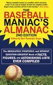The Baseball Maniac's Almanac: The Absolutely, Positively, and Without Question Greatest Book of Facts, Figures, and Astonishing Lists Ever Compiled