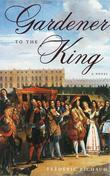 Gardener to the King: A Novel