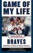 Game of My Life: Atlanta Braves: Memorable Stories of Braves Baseball