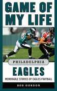 Game of My Life Philadelphia Eagles: Memorable Stories of Eagles Football