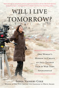 Will I Live Tomorrow?: One Woman¿s Mission to Create an Anti-Taliban Film in War-Torn Afghanistan