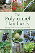 The Polytunnel Handbook: Planning/Siting/Erecting/Using/Maintaining