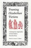 Framing Elizabethan Fictions: Contemporary Approaches to Early Modern Narrative Prose