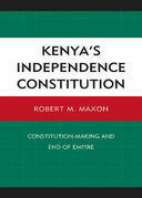 Kenya's Independence Constitution: Constitution-Making and End of Empire