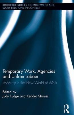 Temporary Work, Agencies and Unfree Labour: Insecurity in the New World of Work