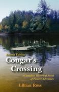 Cougar's Crossing: A Canadian Historical Novel of Pioneer Adventure: Second Edition Revised