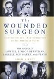 The Wounded Surgeon: Confession and Transformation in Six American Poets: The Poetry of Lowell, Bishop, Berryman, Jarrell, Schwartz, and Pl
