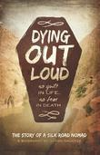 Dying Out Loud: No Guilt in Life. No Fear in Death