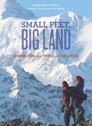 Small Feet Big Land: Adventure, Home, and Family on the Edge of Alaska