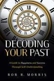 Decoding Your Past: A Guide to Happiness and Success Through Self-Understanding