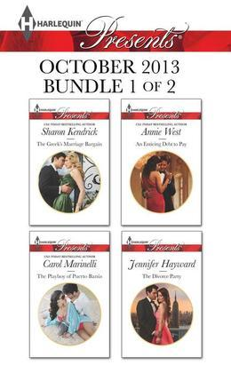 Harlequin Presents October 2013 - Bundle 1 of 2: The Greek's Marriage Bargain\The Playboy of Puerto Banus\An Enticing Debt to Pay\The Divorce Party