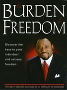 Burden Of Freedom: Discover the Keys to Your Individual and National Freedom