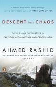 Descent into Chaos: The U.S. and the Disaster in Pakistan, Afghanistan, and Central Asia