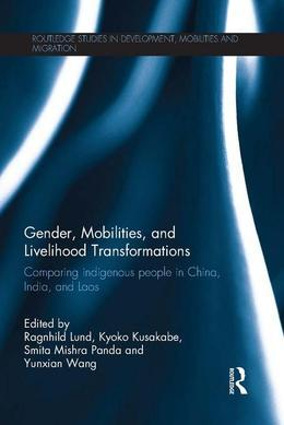 Gender, Mobilities and Livelihood Transformations: Comparing Indigenous People in China, India and Laos: Comparing Indigenous People in China, India,