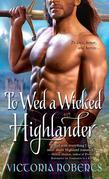 Victoria Roberts - To Wed a Wicked Highlander