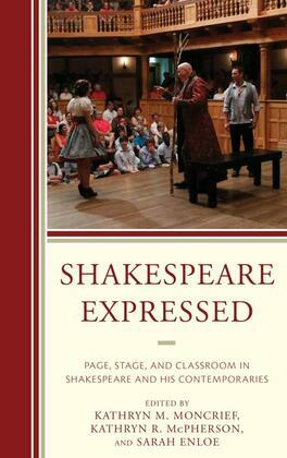 Shakespeare Expressed: Page, Stage, and Classroom in Shakespeare and His Contemporaries