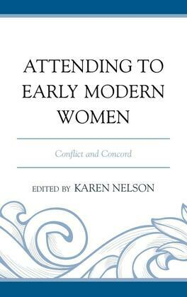 Attending to Early Modern Women: Conflict and Concord